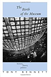 The Birth of the Museum: History, Theory, Politics (Culture: Policies and Politics)