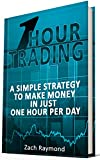 One Hour Trading: Make Money With a Simple Strategy, One Hour Daily (Simple Setups Forex Price Action Stock Forex Trading Strategy) (Finance Business & Investing Decision Making) (English Edition)