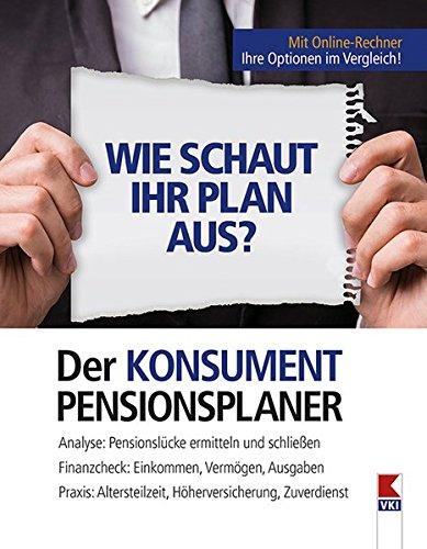 Der KONSUMENT-Pensionsplaner: Analyse: Pensionslücke ermitteln und schließen. Finanzcheck: Einkommen, Vermögen, Ausgaben. Praxis: Altersteilzeit, Höherversicherung, Zuverdienst