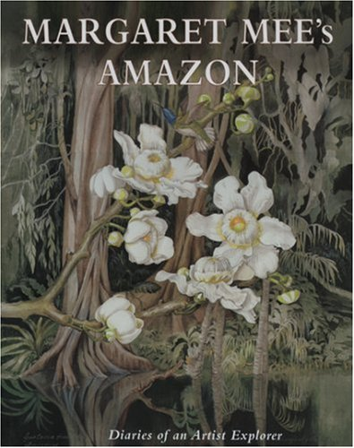Margaret Mee'S Amazon /Anglais: The Diaries of an Artist Explorer