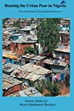 Housing the Urban Poor in Nigeria: User Involvement in the Production Process: Volume 1