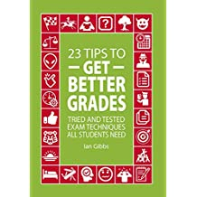 23 Tips to Get Better Grades: Tried and tested exam techniques all students need (English Edition)