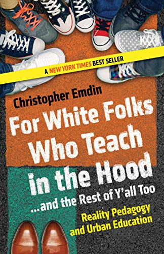 For White Folks Who Teach In The Hood... And The Rest Of Y'all Too: Reality Pedagogy and Urban Education (Race, Education, and Democracy) por Christopher Emdin
