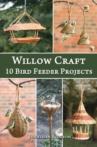 Willow Craft 10 Bird Feeder Projects Volume 4 Weaving Basketry Series