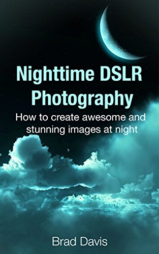 Nighttime DSLR Photography: How to create awesome and stunning images at night (English Edition)