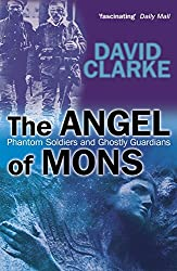The Angel of Mons: Phantom Soldiers and Ghostly Guardians