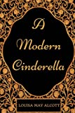 A Modern Cinderella: By Louisa May Alcott - Illustrated