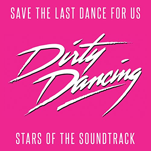 'Save The Last Dance For Us' - Stars Of The Dirty Dancing Soundtrack