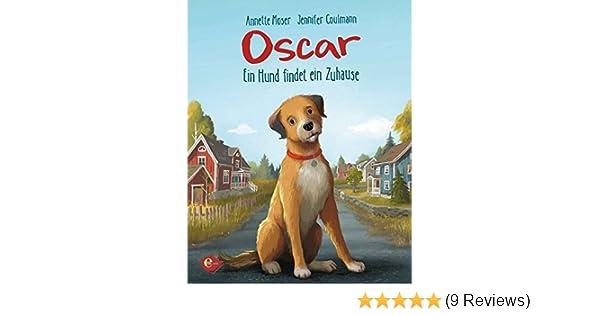 Oscar Ein Hund Findet Ein Zuhause Amazon Co Uk Moser Annette Coulmann Jennifer 9783961290307 Books