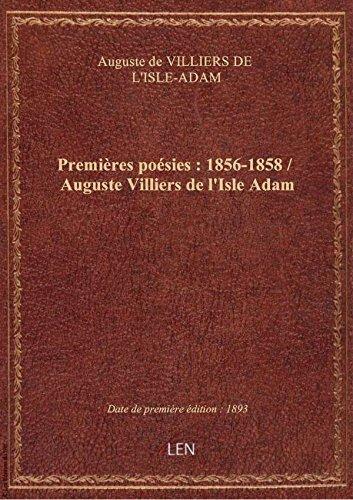 Premires posies : 1856-1858 / Auguste Villiers de l'Isle Adam