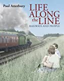 Life Along the Line: A Nostalgic Celebration of Railways and Railway People