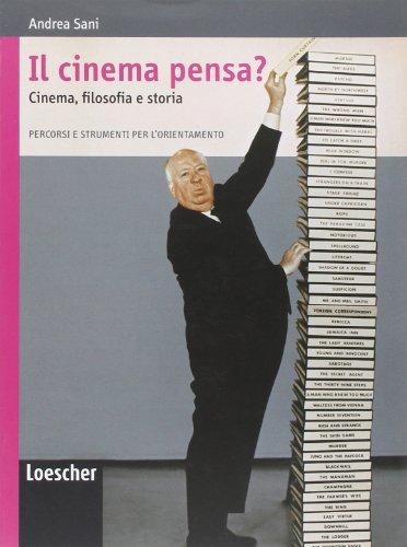 Il cinema pensa? Cinema, filosofia e storia. Con espansione online. Per le Scuole superiori