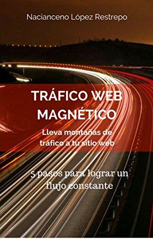 Tráfico Web magnético: Lleva montañas de tráfico a tu sitio web