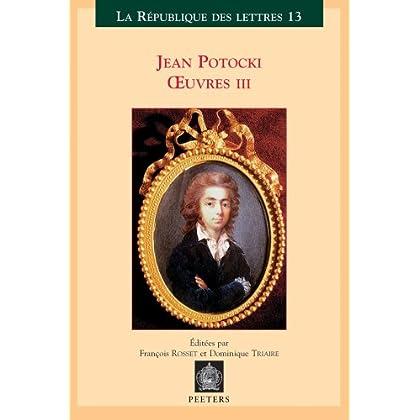 Jean Potocki, OEuvres III: Théâtre, historie, chronologie, écrits politiques