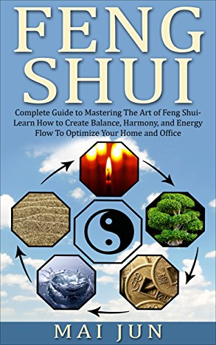 Feng Shui:Complete Guide to Mastering The Art of Feng Shui: Learn How to Create Balance, Harmony, and Energy Flow To Optimize Your Home and Office (Interior ... Secrets Attraction) (English Edition)