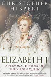 Elizabeth I: A Personal History of the Virgin Queen by Christopher Hibbert (2001-10-25)