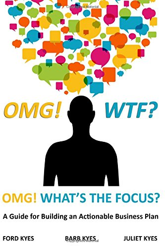OMG! WTF? What's the Focus?: A Guide for Building an Actionable Business Plan