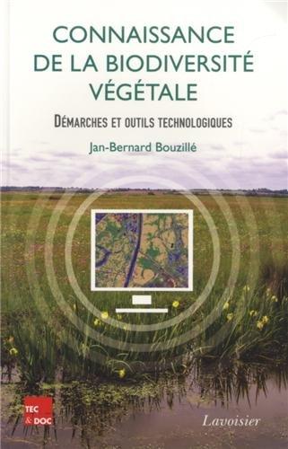 Connaissance de la biodiversité végétale : démarches et outils technologiques / Jan-Bernard Bouzillé,....- Paris : Tec & Doc-Lavoisier , impr. 2014, cop. 2014