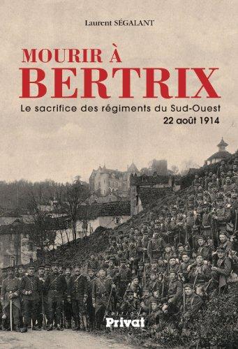 Mourir à Bertrix. Le sacrifice des régiments du Sud-Ouest 22 août 1914
