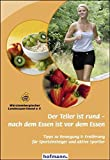 Der Teller ist rund - nach dem Essen ist vor dem Essen: Tipps zu Bewegung & Ernährung für Sporteinsteiger und aktive Sportler