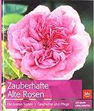 Zauberhafte Alte Rosen: Die besten Sorten · Geschichte und Pflege