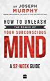 #10: How to Unleash the Power of Your Subconscious Mind: A 52-week Guide