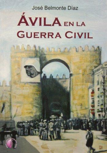 Ávila en la Guerra Civil (Ensayo) por José Belmonte Díaz