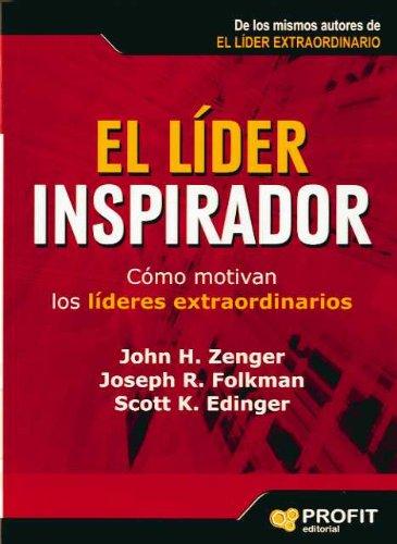 El líder inspirador: Cómo motivan los líderes extraordinarios