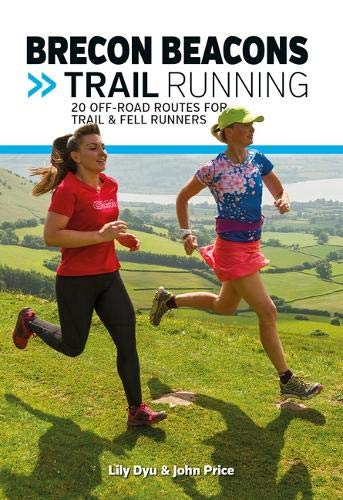 Brecon Beacons Trail Running: 20 off-road routes for trail & fell runners (UK Trail Running, Band 4) -