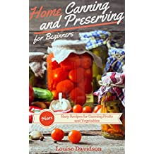 More Home Canning and Preserving Recipes for Beginners: More Easy Recipes for Canning Fruits and Vegetables (English Edition)