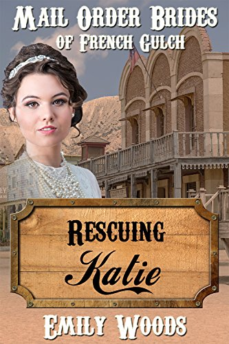 Mail Order Bride: Rescuing Katie (Mail Order Brides of French Gulch Book 1)