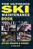 The Ultimate Ski Maintenance Book: DIY Ski Waxing, Edging and Tuning (Ski Books)