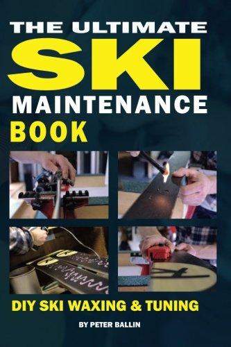 The Ultimate Ski Maintenance Book: DIY Ski Waxing, Edging and Tuning