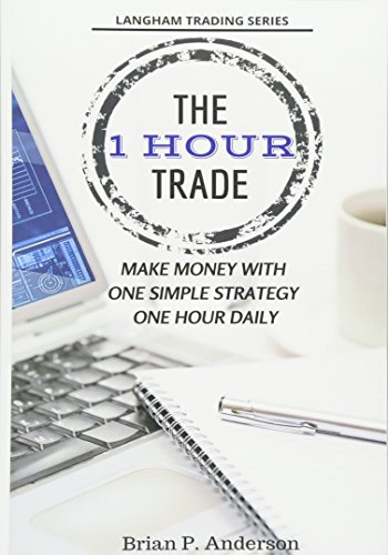 The 1 Hour Trade: Make Money With One Simple Strategy, One Hour Daily (Langham Trading)