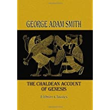 The Chaldean Account of Genesis by George Adam Smith (2000-01-12)