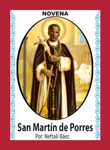 Novena De San Martín De Porres, que con su Escoba eche fuera Maldad, Enemistad y Problemas de Todo Tipo (Corazón Renovado nº 36) por Neftalí Báez