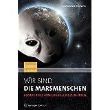 Wir sind die Marsmenschen: Unsere Reise vom Urknall bis zum Leben