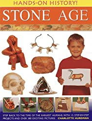Hands-on History! Stone Age: Step Back in the Time of the Earliest Humans, with 15 Step-by-step Projects and 380 Exciting Pictures