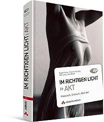 Im richtigen Licht: Akt - Beleuchtungstechniken, Tipps und Tricks: Klassisch, Erotisch, Abstrakt (DPI Fotografie)