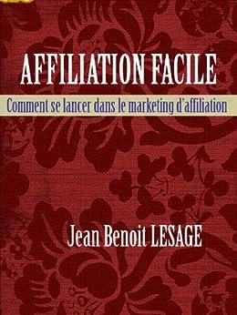 Affiliation facile: Comment se lancer dans le marketing d'affiliation par [LESAGE, JEAN BENOIT]