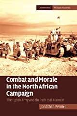 Combat and Morale in the North African Campaign: The Eighth Army And The Path To El Alamein (Cambridge Military Histories) Paperback
