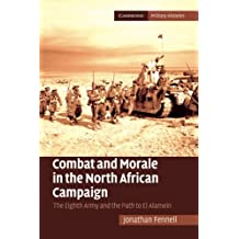 Combat and Morale in the North African Campaign: The Eighth Army And The Path To El Alamein (Cambridge Military Histories)