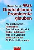 Was Deutschlands Prominente glauben: Alice Schwarzer, Rufus Beck, Franziska van Almsick, Dieter Hildebrandt, Wolf von Lojewski, Hella von Sinnen, Sir Peter Ustinov u.v.a. (Goldmann Sachbücher)