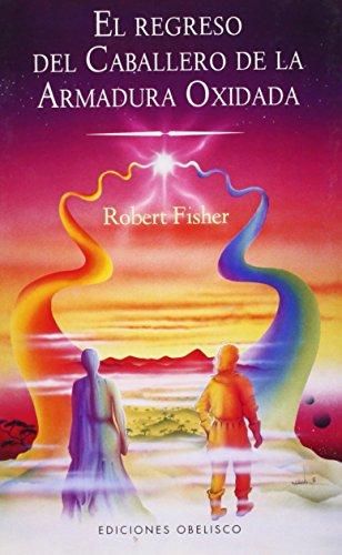 El Regreso del Caballero de la Armadura Oxidada (Coleccion Narrativa) por Robert Fisher