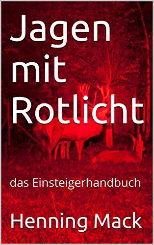 Jagen mit Rotlicht: das Einsteigerhandbuch