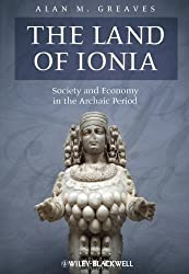 The Land of Ionia: Society and Economy in the Archaic Period by Alan M. Greaves (2015-05-04)