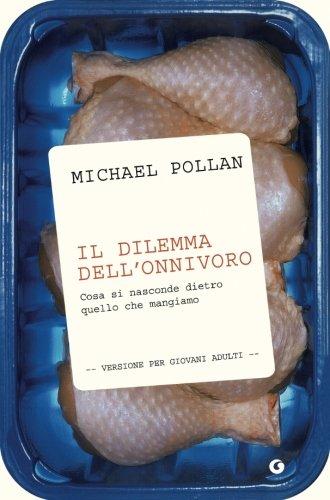 Il dilemma dell'onnivoro. Cosa si nasconde dietro quello che mangiamo (Italian Edition)