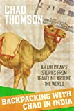 Backpacking With Chad In India: A travel journal: An American's stories from traveling around the world (Volume 1)