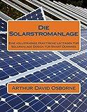 Die Solarstromanlage: Eine vollständige praktische Leitfaden für Solaranlage Design für Smart Dummies