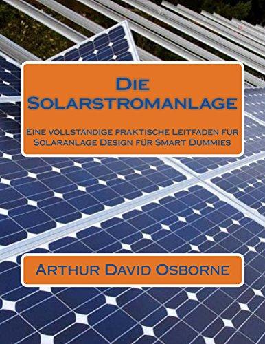 Die Solarstromanlage: Eine vollständige praktische Leitfaden für Solaranlage Design für Smart Dummies - Smart-energie-handbuch